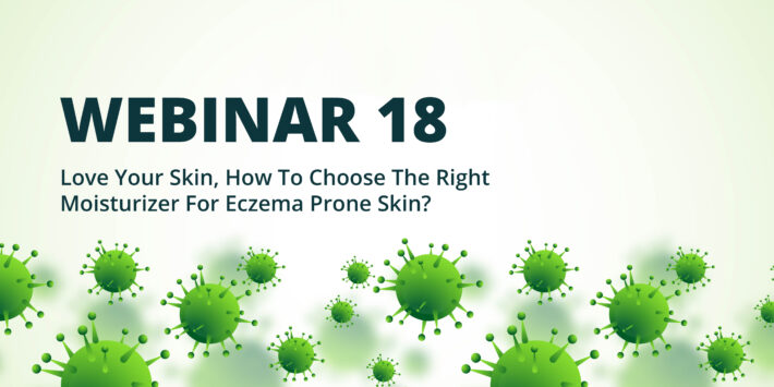 Webinar 18 – Love Your Skin, How To Choose The Right Moisturizer For Eczema Prone Skin?