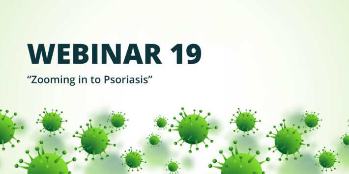 Webinar 19 – Zooming in to Psoriasis